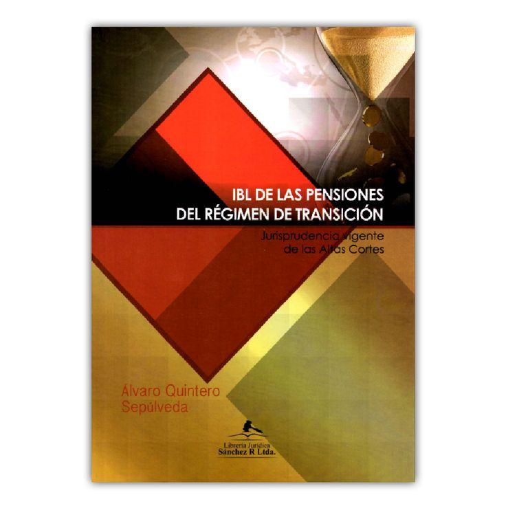 IBL de las pensiones del régimen de transición – Álvaro Quintero Sepúlveda – Librería Jurídica Sánchez www.librosyeditores.com Editores y distribuidores.