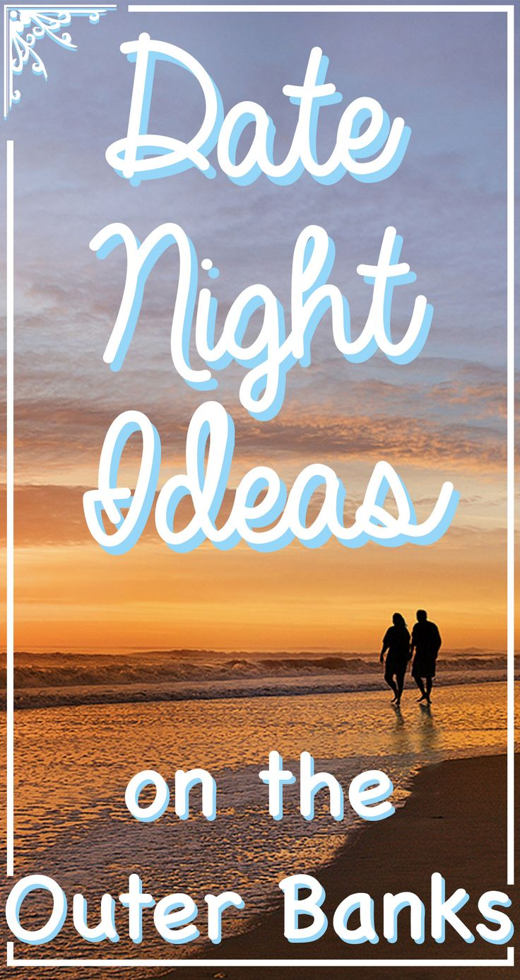 Give your loved one an evening that won't soon be forgotten with these local recommendations for a night of romance and fun on your Outer Banks, NC beach vacation.
