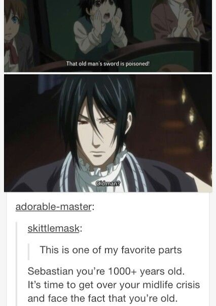 Hahahah. don't worry Sebastian, even though you're a 1,000 year old demon I'd still tap that. <- this is hilarious I'm gonna leave it here