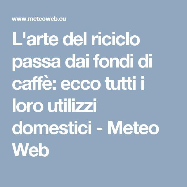 L'arte del riciclo passa dai fondi di caffè: ecco tutti i loro utilizzi domestici - Meteo Web