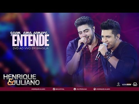 Henrique e Juliano - Quem Ama Sempre Entende (DVD Ao vivo em Brasília) [Vídeo Oficial] - YouTube