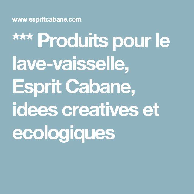 *** Produits pour le lave-vaisselle, Esprit Cabane, idees creatives et ecologiques