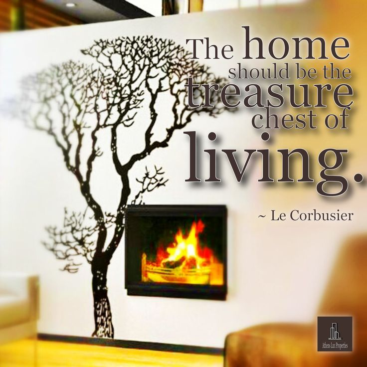 The home should be the treasure chest of living. ~ Le Corbusier