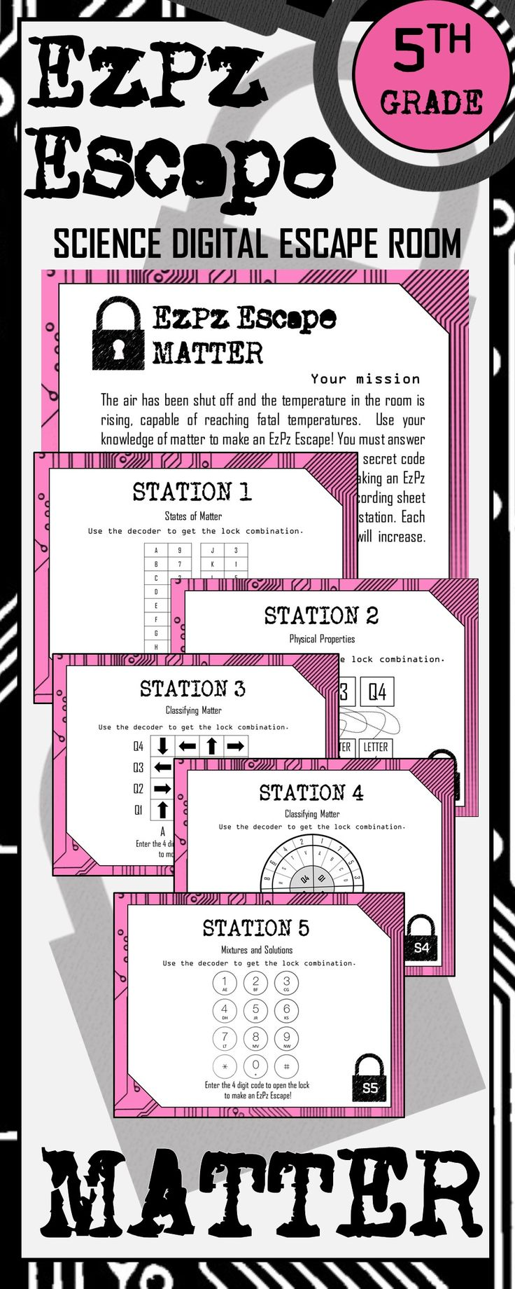 Students will have a blast with this Matter Escape Room! Students will use their knowledge of the matter to make an EzPz Escape! Students are required to answer station cards and use a decoder to get the code that will break them out of the digital room. There are 5 stations with 4 questions per station. Stations include: 1. States of Matter 2. Physical Properties 3. Classifying Matter (mass, magnetism, relative density, solubility, conductors/insulators) 4. Classifying Matter...