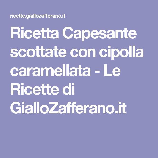 Ricetta Capesante scottate con cipolla caramellata - Le Ricette di GialloZafferano.it