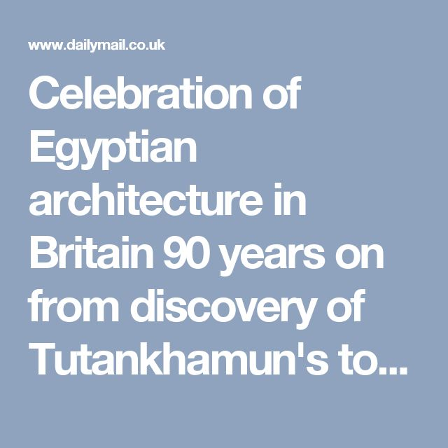 Celebration of Egyptian architecture in Britain 90 years on from discovery of Tutankhamun's tomb   Daily Mail Online