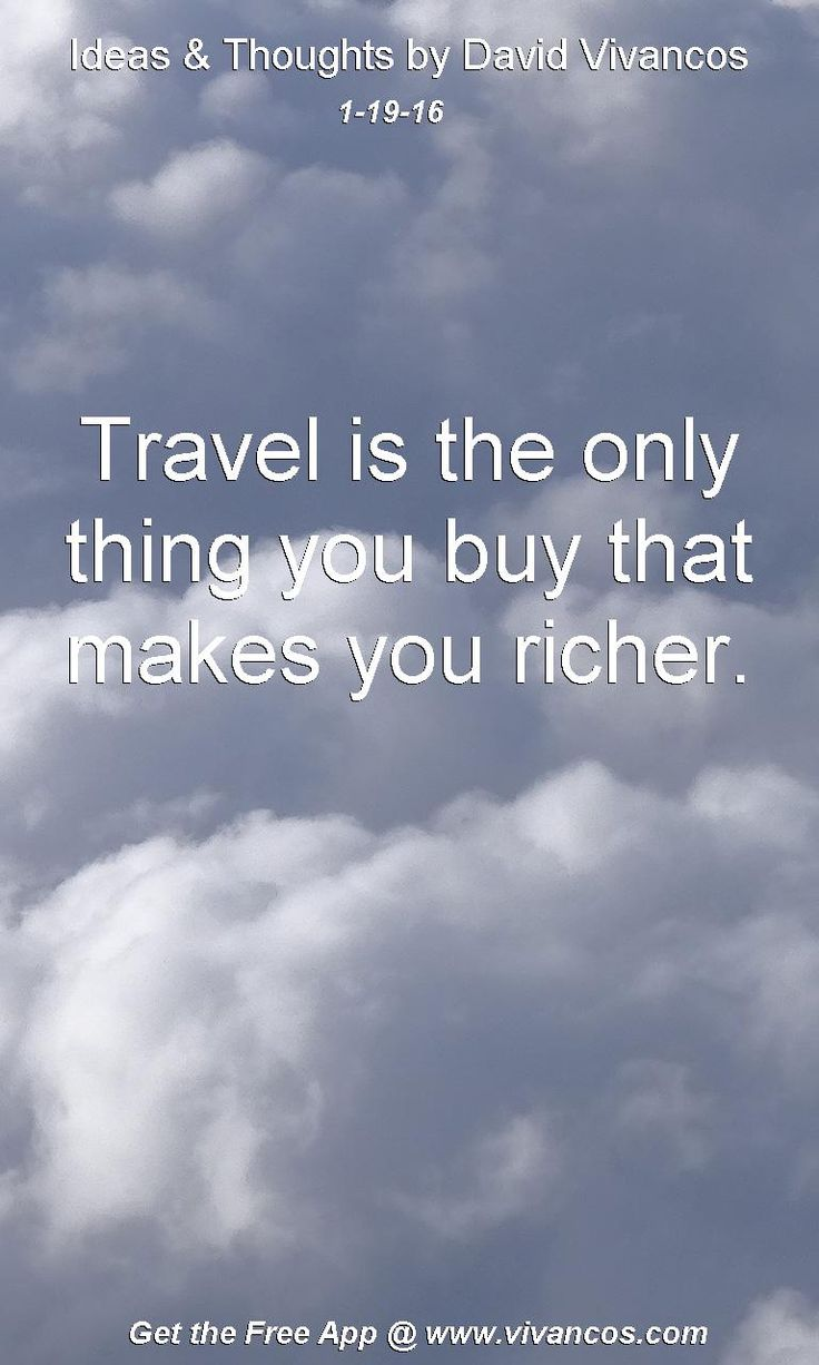 Travel is the only thing you buy that makes you richer. [January 19th 2016] https://www.youtube.com/watch?v=sRTLHuLgu6I