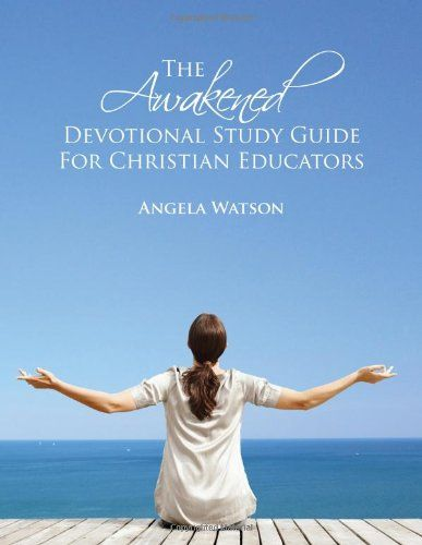 The Awakened Devotional Study Guide for Christian Educators: Angela Watson: 9780982312728: Amazon.com: Books