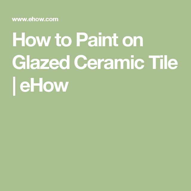 How to Paint on Glazed Ceramic Tile | eHow
