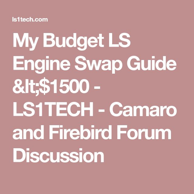 My Budget LS Engine Swap Guide <$1500 - LS1TECH - Camaro and Firebird Forum Discussion