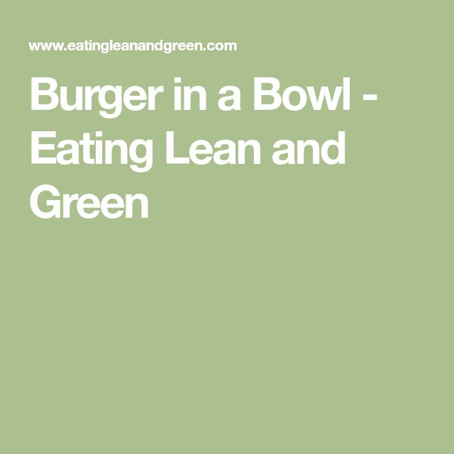 Burger in a Bowl - Eating Lean and Green