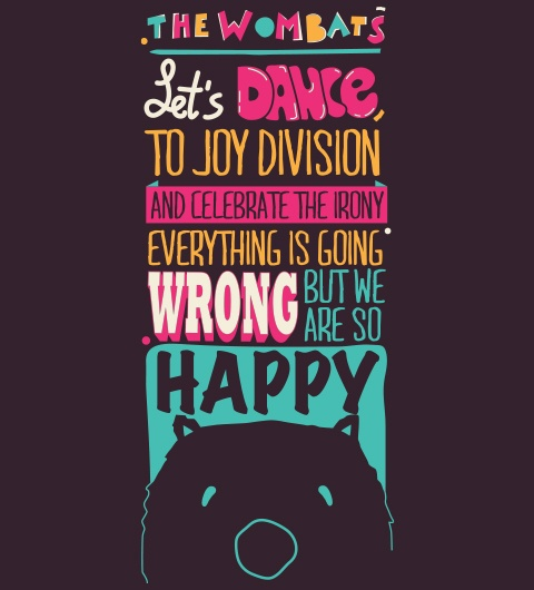 Let's dance to joy division ~ The Wombats  one of my fave lyrics maybe ever, ps the wombat is cute