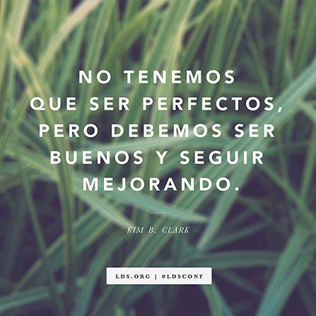 """""""No tenemos que ser perfectos, pero debemos ser buenos y seguir mejorando"""". —Élder Kim B. Clark"""