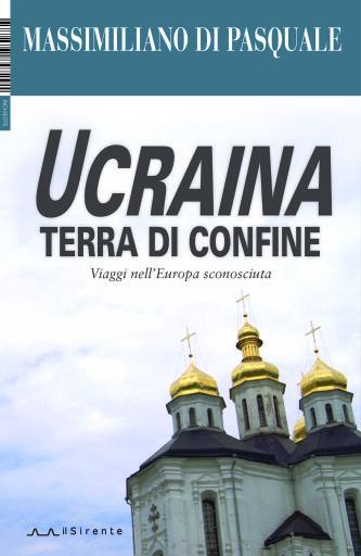 Massimiliano di Pasquale, Ucraina terra di confine