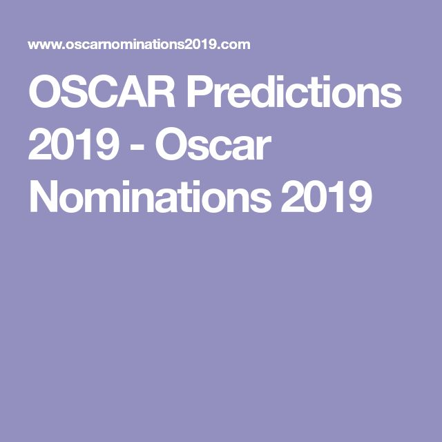 Oscar Predictions 2019 Oscar Nominations 2019 Oscar Party 2019