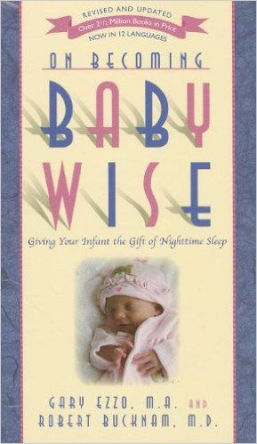 On Becoming Baby Wise: Giving Your Infant the Gift of Nighttime Sleep: Gary Ezzo, Robert Bucknam: 9781932740134: Amazon.com: Books