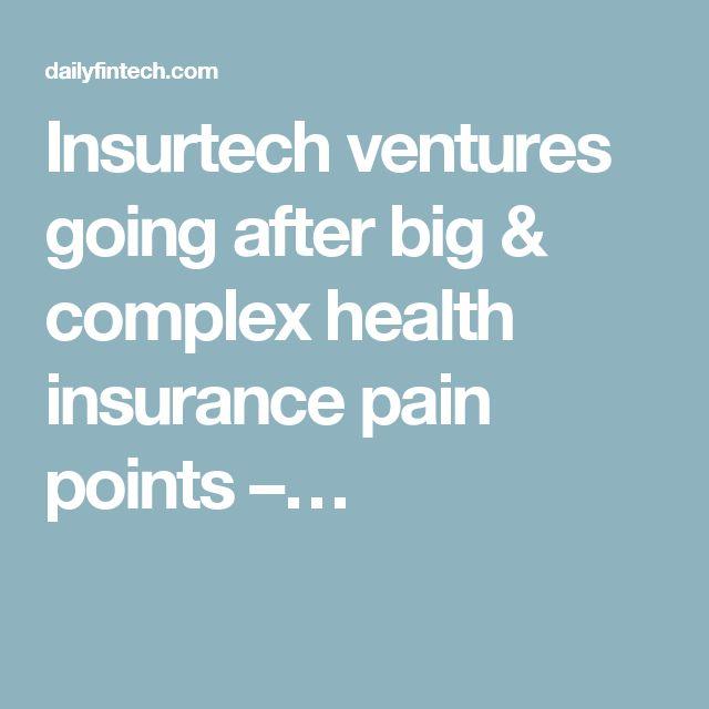 Insurtech ventures going after big & complex health insurance pain points –…