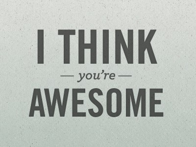 i think you are awesome quotes -#main