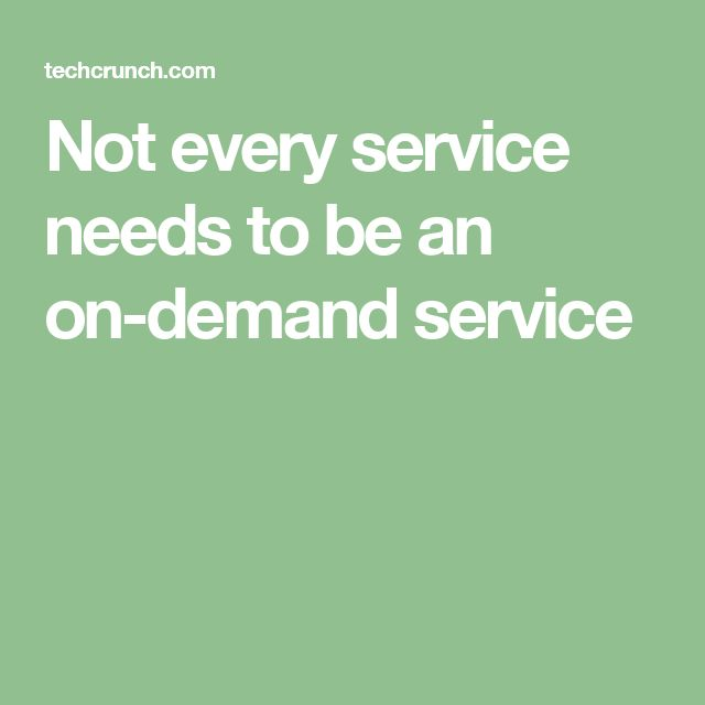 Not every service needs to be an on-demand service