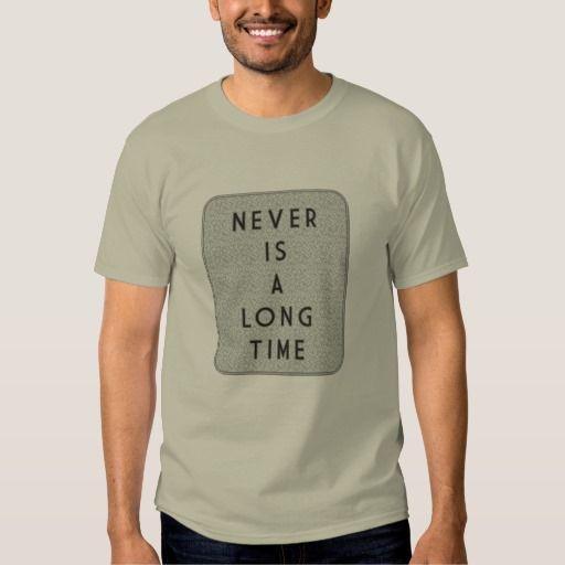 Never Is A Long Time T-Shirt. T-shirt