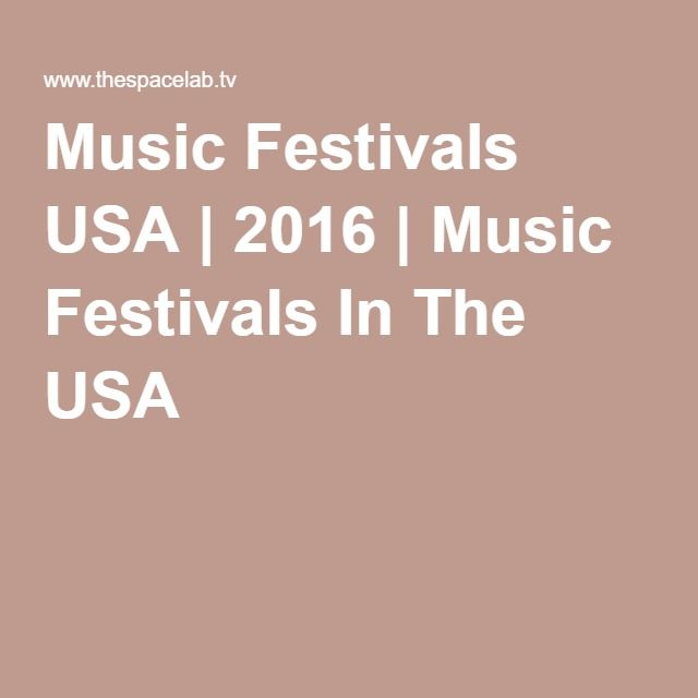Music Festivals USA | 2016 | Music Festivals In The USA