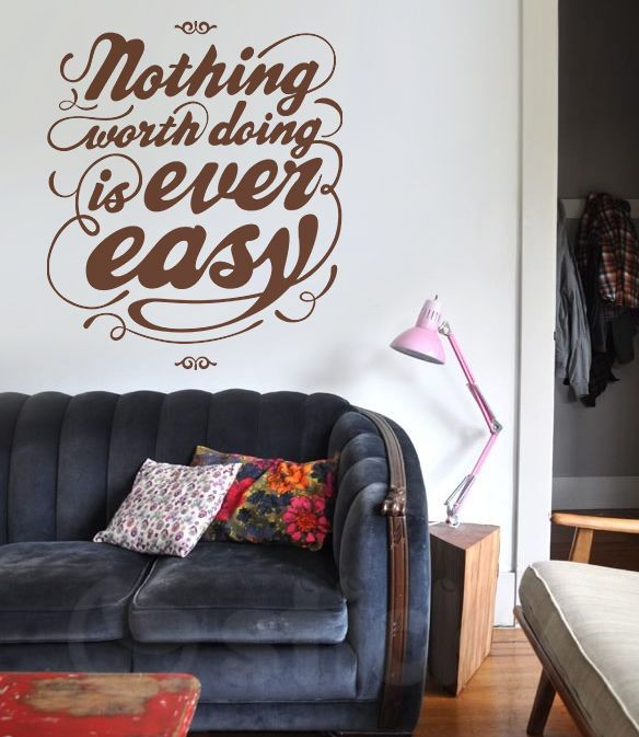 "Wall Sticker ""Nothing worth doing is ever easy"" by Sticky!!!"