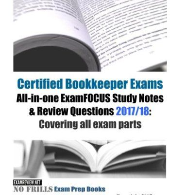 Certified Bookkeeper Exams All-in-one ExamFOCUS Study Notes & Review Questions 2017/18: Covering all exam parts PDF