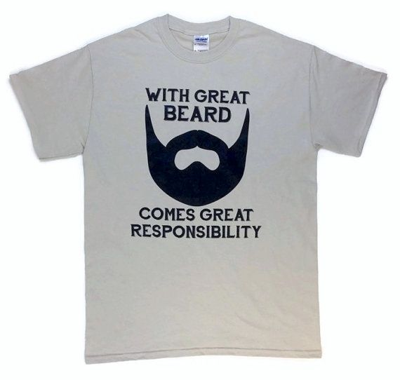 This is the cheapest one.   This is one awesome shirt for the man with an awesome beard! The With Great Beard Comes Great Responsibility tee is sure to make everyone smile and