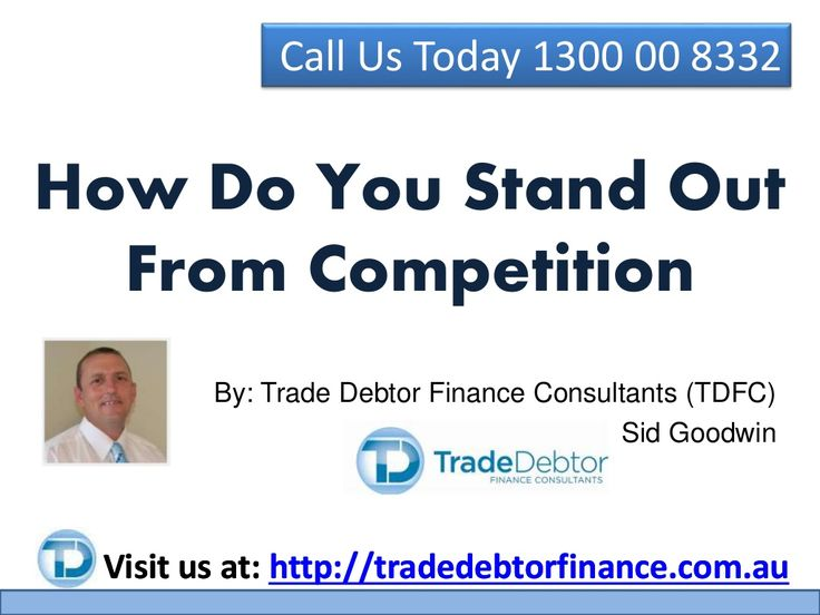 How Do You Stand Out From Competition - Call 1300 00 8332 by TradeDebtorFinance via slideshare