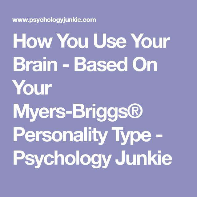 How You Use Your Brain - Based On Your Myers-Briggs® Personality Type - Psychology Junkie
