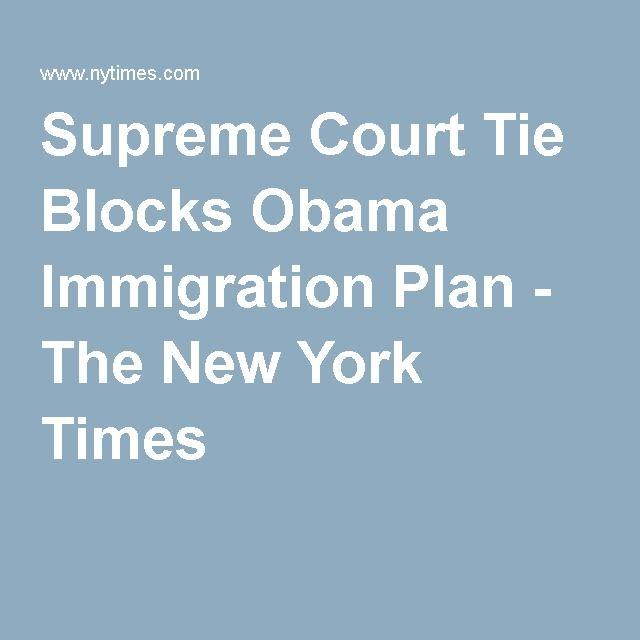 Supreme Court Tie Blocks Obama Immigration Plan - The New York Times