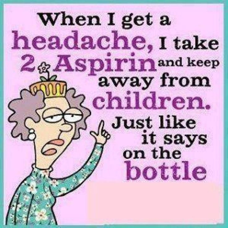 """When I get a headache, I take 2 Aspirin and keep away from children. Just like it says on the bottle."" If only it were that easy."