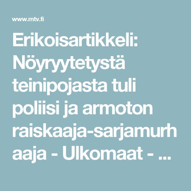 Erikoisartikkeli: Nöyryytetystä teinipojasta tuli poliisi ja armoton raiskaaja-sarjamurhaaja - Ulkomaat - Uutiset - MTV.fi