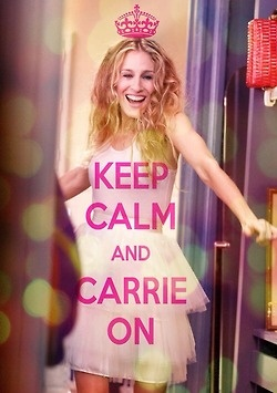 Keep Calm and Carrie on: Sex, Quotes, Carriebradshaw, Keep Calm Posters, Life Mottos, The Cities, Keepcalm, Carrie Bradshaw, Sarah Jessica Parker