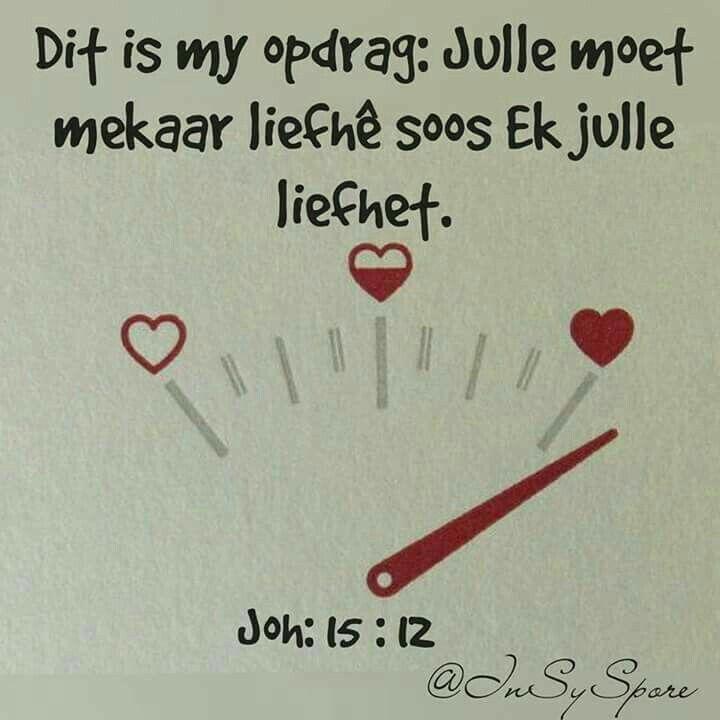 """Teks - Joh 15:12 """"Dit is my opdrag: Julle moet mekaar lief he soos ek julle lief het"""" #Afrikaans #Agape"""