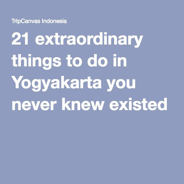 21 extraordinary things to do in Yogyakarta you never knew existed