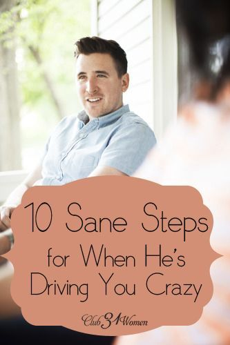 What do you do when your husband hurts your feelings? Offends you? Or does something that simply makes you crazy? It's always good to have a plan, just in case.... 10 Sane Steps for When He Makes You Crazy ~ Club31Women