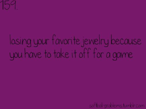 this is so true. i just happened to lose my favorite pair of earrings...and possibly my ring