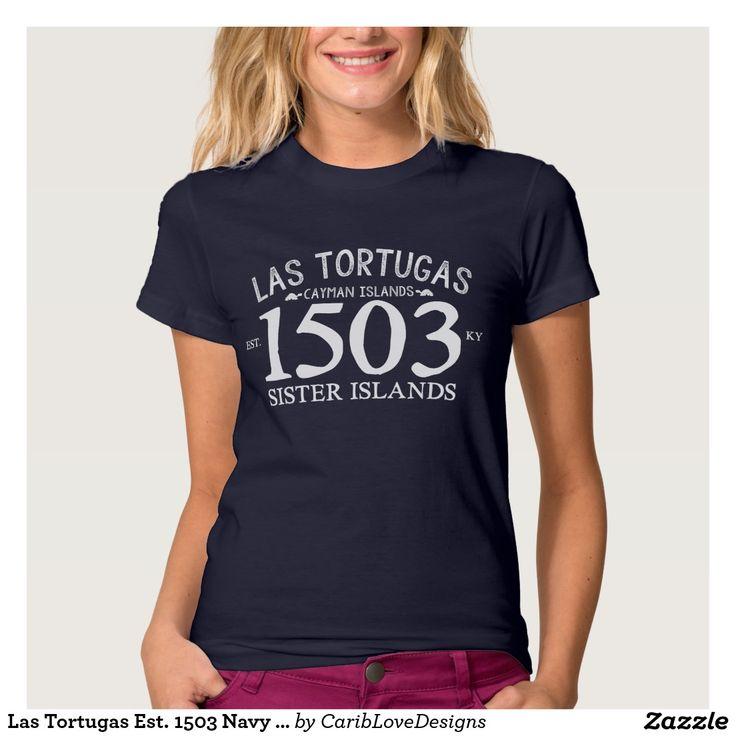 Las Tortugas Est. 1503 Navy Blue Shirt.  #CaymanIslands #LasTortugas #Caribbean #Shirt #CaribLoveDesigns #Zazzle