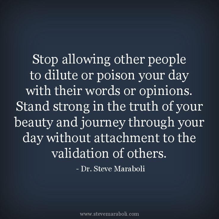"""""""Stop allowing otherkm people to dilute or poison your day with their words or opinions. Stand strong in the truth of your beauty and journey through your day without attachment to the validation of others."""" - Steve Maraboli #quote"""