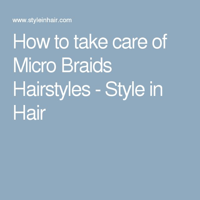 How to take care of Micro Braids Hairstyles - Style in Hair                                                                                                                                                                                 More