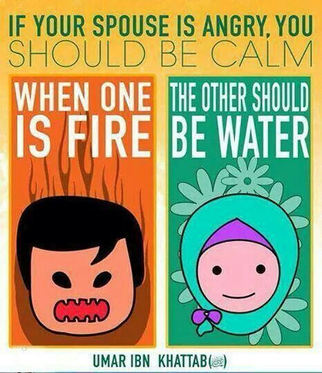 When one is fire,the other one should be water. - Umar Ibn Khattab