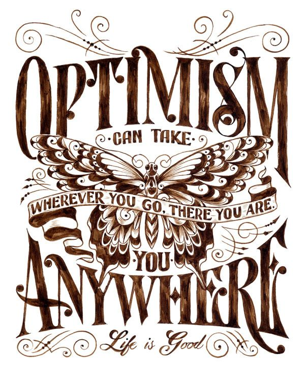optimism can take you anywhere. wherever you go, there you are. life is good | by bioworkz