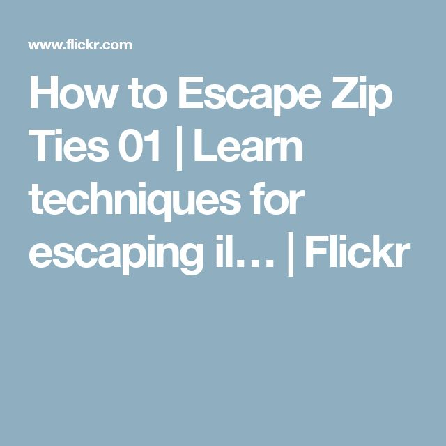 How to Escape Zip Ties 01 | Learn techniques for escaping il… | Flickr