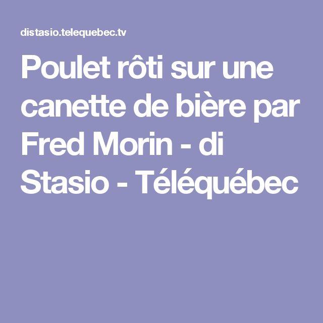 Poulet rôti sur une canette de bière par Fred Morin - di Stasio - Téléquébec
