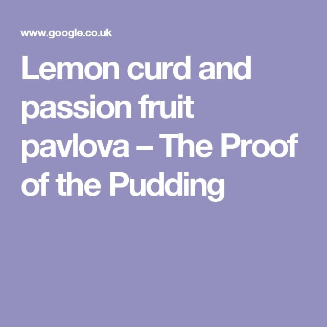 Lemon curd and passion fruit pavlova – The Proof of the Pudding