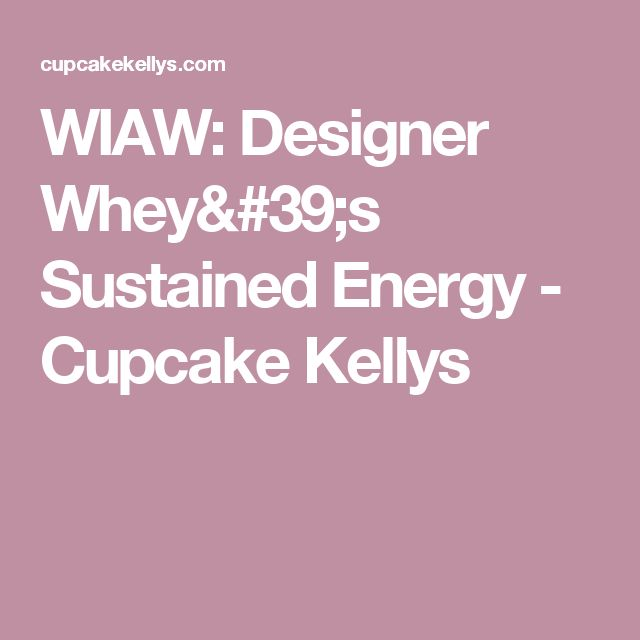 WIAW: Designer Whey's Sustained Energy - Cupcake Kellys