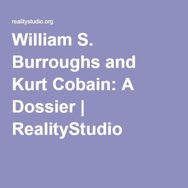 William S. Burroughs and Kurt Cobain: A Dossier | RealityStudio
