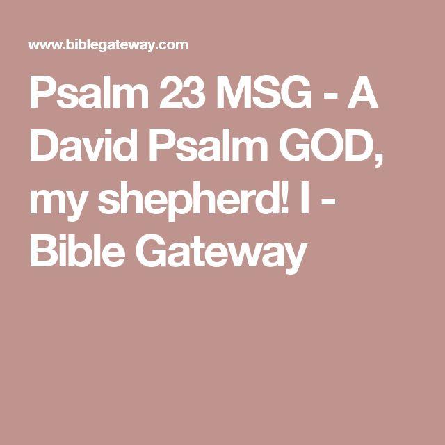 Psalm 23 MSG - A David Psalm GOD, my shepherd! I - Bible Gateway