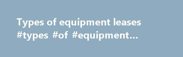 Types of equipment leases #types #of #equipment #leases http://san-diego.nef2.com/types-of-equipment-leases-types-of-equipment-leases/  # WHY DID THE FASB ISSUE A NEW STANDARD ON LEASES? On February 25, 2016, the Financial Accounting Standards Board (FASB) issued an Accounting Standards Update (ASU) intended to improve financial reporting about leasing transactions. The ASU affects all companies and other organizations that lease assets such as real estate, airplanes, and manufacturing…